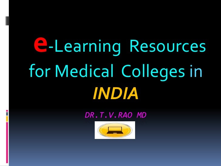 Dr.T.V.Rao MD<br />e-Learning  Resources for Medical  Colleges inINDIA<br />
