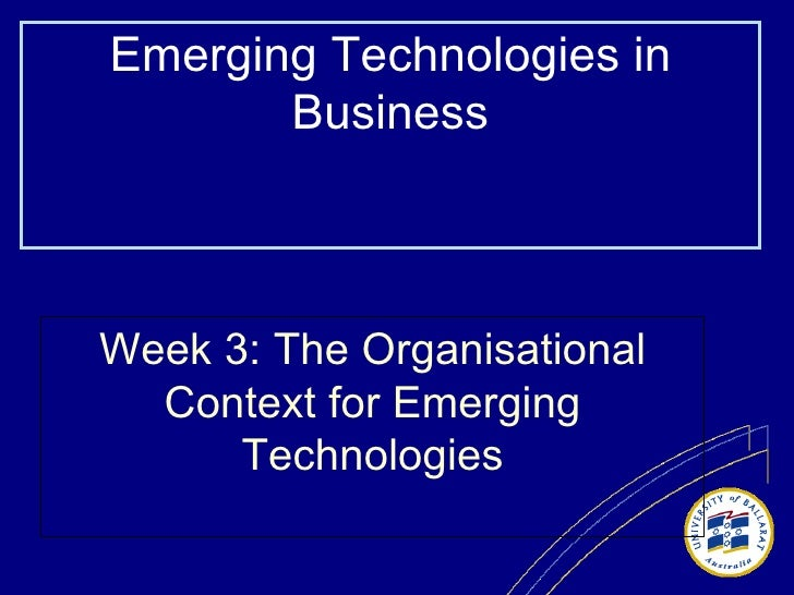 Week 3: The Organisational Context for Emerging Technologies Emerging Technologies in Business