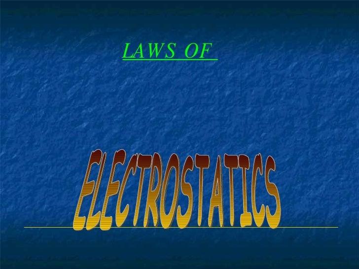 ELECTROSTATICS LAWS OF