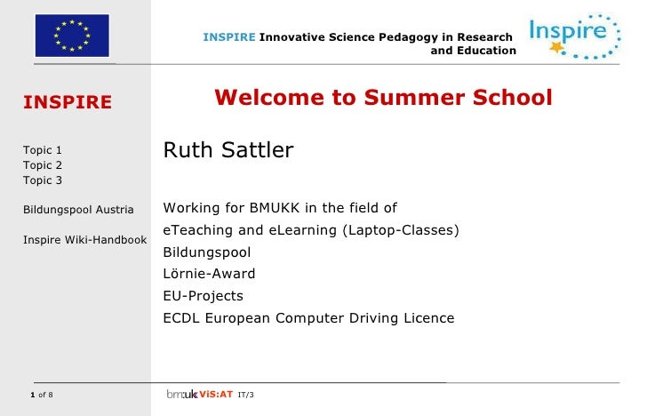 Welcome to Summer School Ruth Sattler Working for BMUKK in the field of eTeaching and eLearning (Laptop-Classes) Bildungsp...