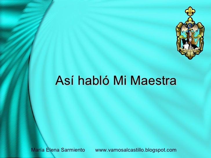 Así habló Mi Maestra María Elena Sarmiento  www.vamosalcastillo.blogspot.com