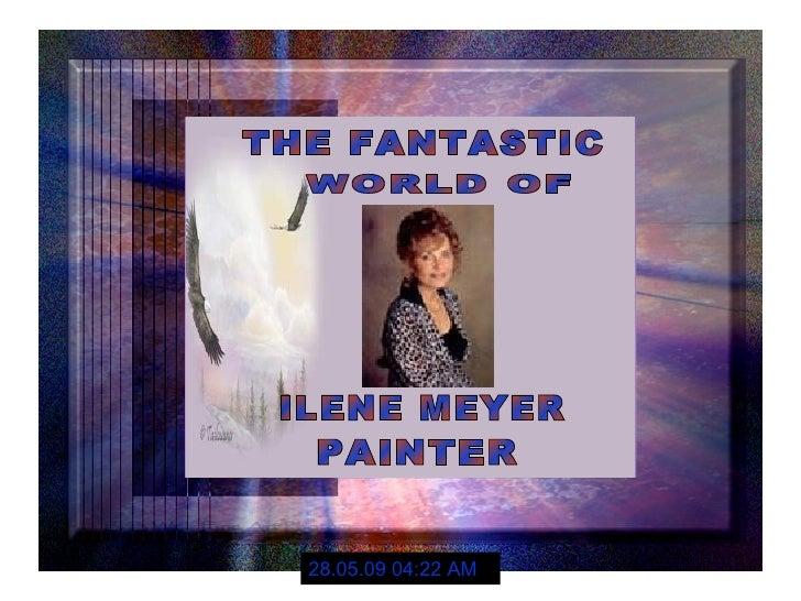 THE FANTASTIC WORLD OF ILENE MEYER PAINTER 10.06.09   07:19 AM