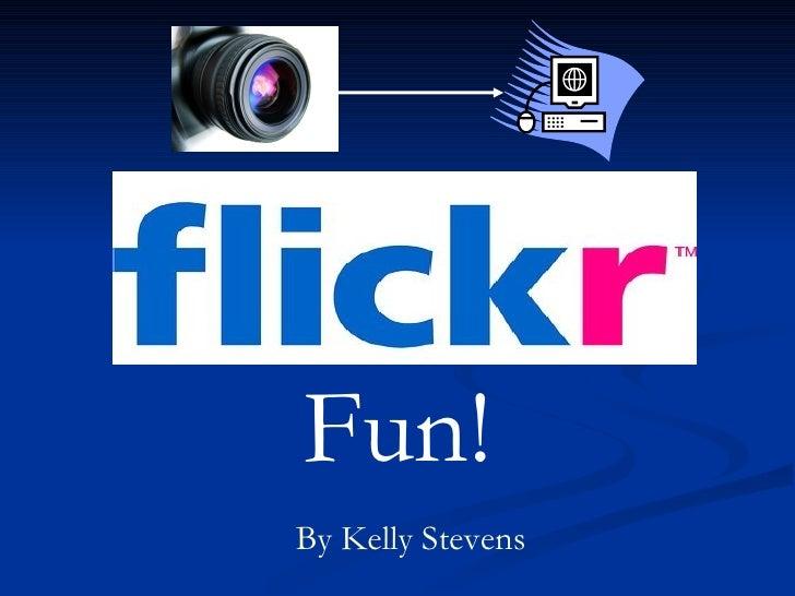 By Kelly Stevens Fun!