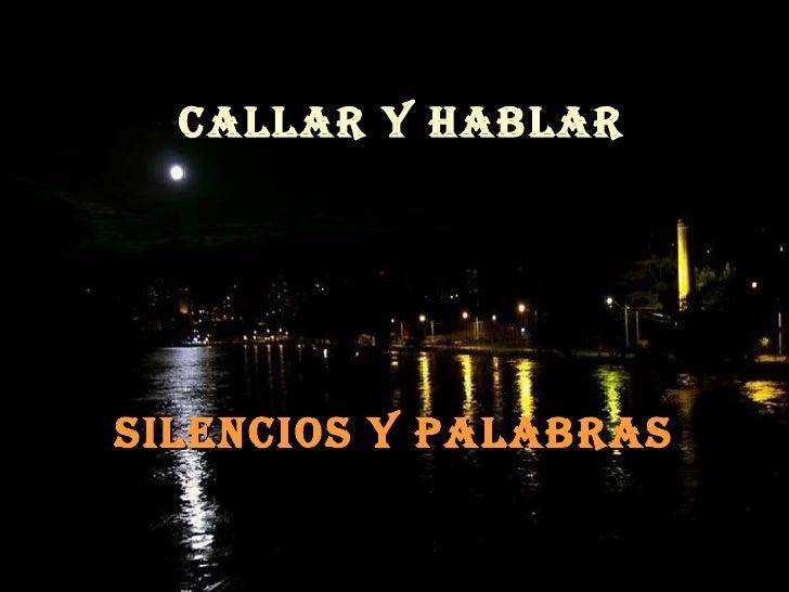 CALLAR Y HABLAR Silencios y palabras