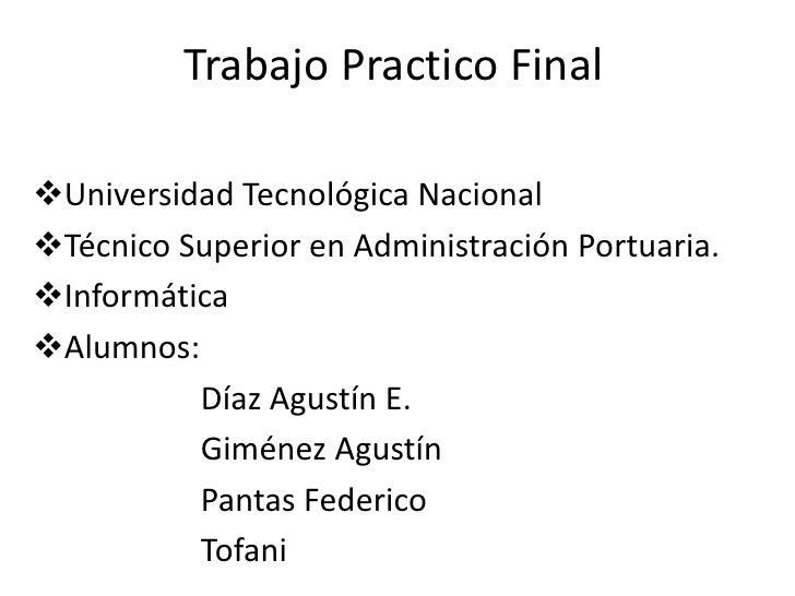 Trabajo Practico Final        Universidad Tecnológica Nacional Técnico Superior en Administración Portuaria. Informática...