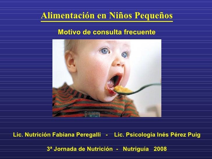 <ul><li>Alimentación en Niños Pequeños </li></ul><ul><li>  </li></ul><ul><li>Motivo de consulta frecuente </li></ul><ul><l...