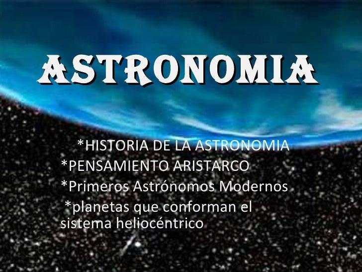 ASTRONOMIA *HISTORIA DE LA ASTRONOMIA *PENSAMIENTO ARISTARCO *Primeros Astrónomos Modernos *planetas que conforman el sist...
