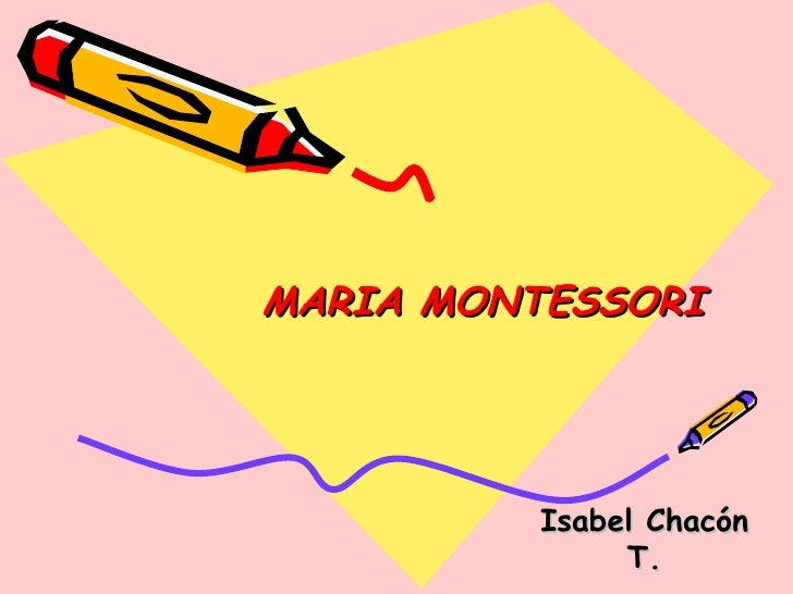 MARIA MONTESSORI   Isabel Chacón T.