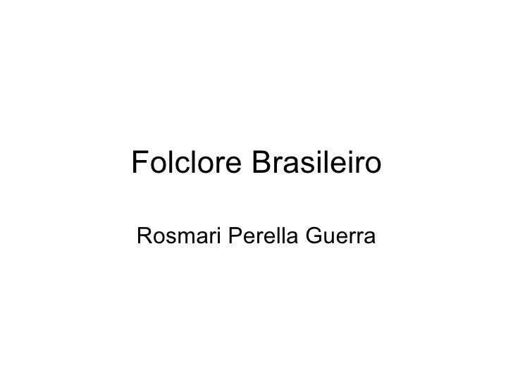 Folclore Brasileiro Rosmari Perella Guerra