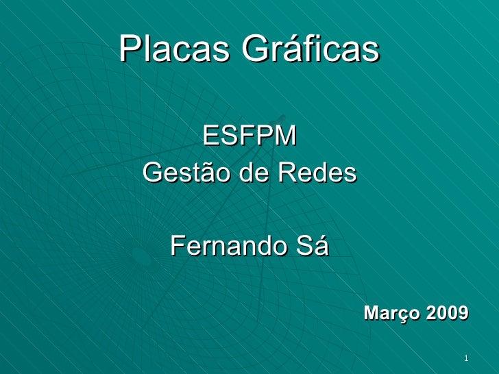 Placas Gráficas <ul><li>ESFPM </li></ul><ul><li>Gestão de Redes </li></ul><ul><li>Fernando Sá </li></ul><ul><li>Março 2009...