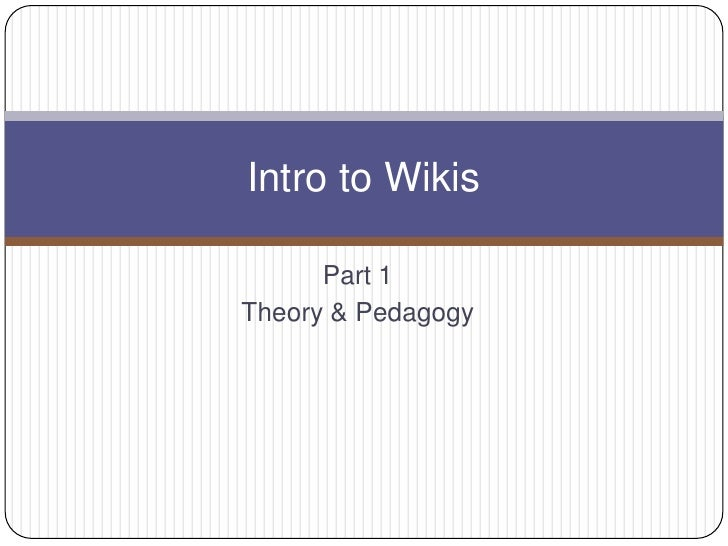 Part 1<br />Theory & Pedagogy<br />Intro to Wikis<br />