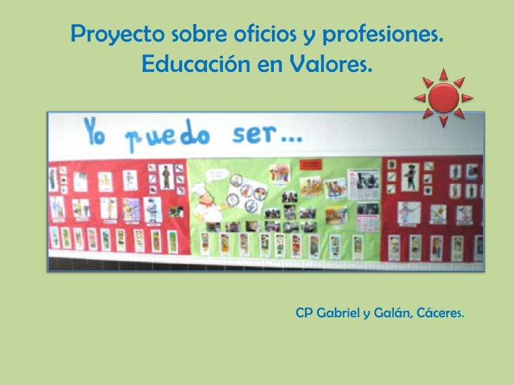 Proyecto sobre oficios y profesiones.Educación en Valores.<br />CP Gabriel y Galán, Cáceres.<br />
