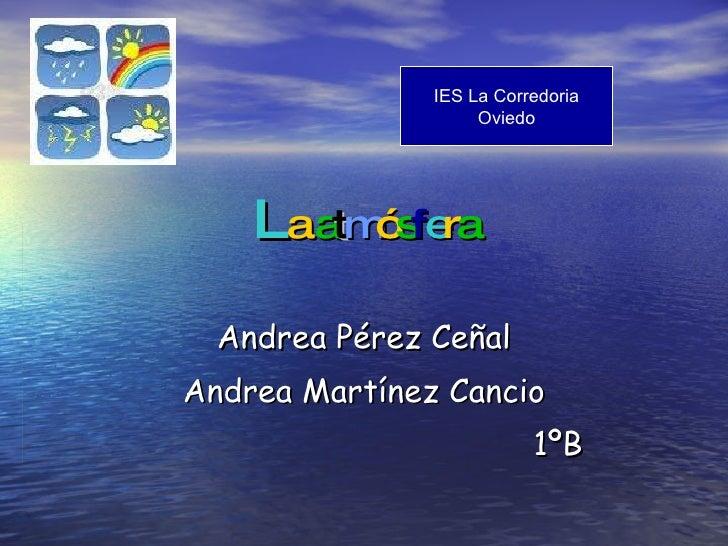 L a   a t m ó s f e r a Andrea Pérez Ceñal Andrea Martínez Cancio 1ºB IES La Corredoria Oviedo