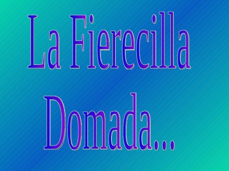 La Fierecilla Domada...