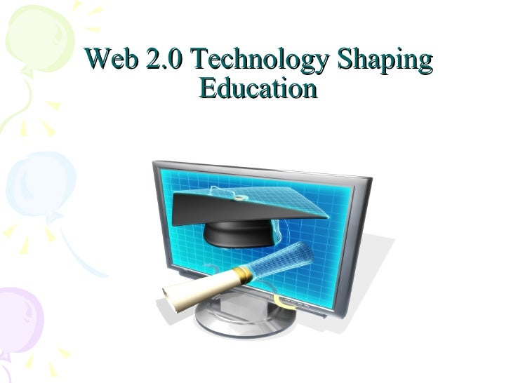 Web 2.0 Technology Shaping Education
