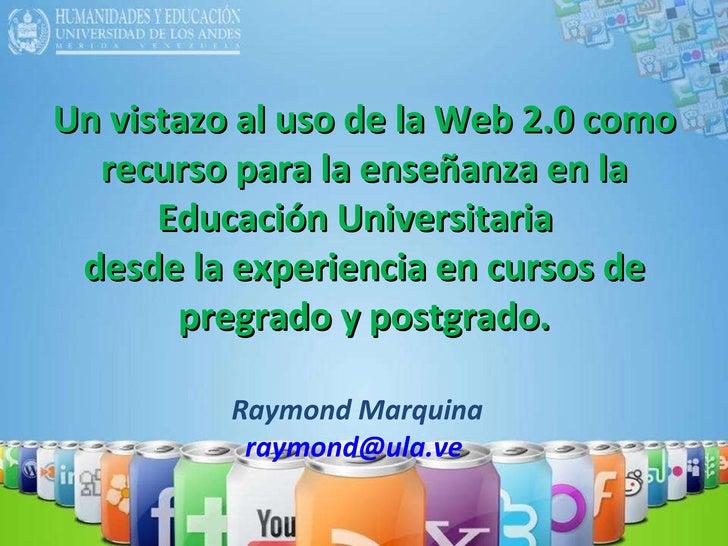 Un vistazo al uso de la Web 2.0 como recurso para la enseñanza en la Educación Universitaria  desde la experiencia en curs...