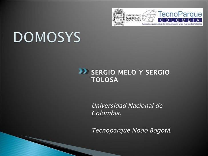<ul><li>SERGIO MELO Y SERGIO TOLOSA </li></ul><ul><li>Universidad Nacional de Colombia. </li></ul><ul><li>Tecnoparque Nodo...