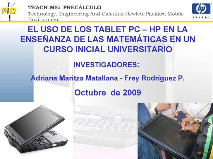 EL USO DE LOS TABLET PC – HP EN LA ENSEÑANZA DE LAS MATEMÁTICAS EN UN CURSO INICIAL UNIVERSITARIO INVESTIGADORES :  Adrian...