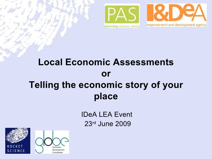 Local Economic Assessments or Telling the economic story of your place IDeA LEA Event  23 rd  June 2009