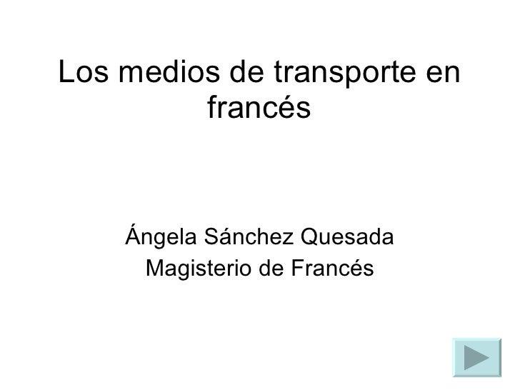 Los medios de transporte en francés Ángela Sánchez Quesada Magisterio de Francés