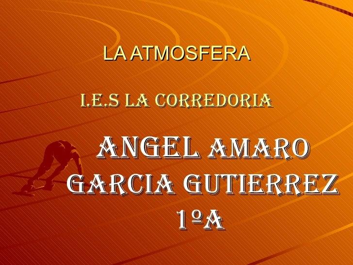 LA ATMOSFERA i.e.s la corredoria ANGEL  AMARO GARCIA GUTIERREZ 1ºA