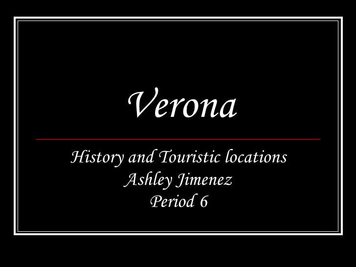 Verona History and Touristic locations Ashley Jimenez Period 6