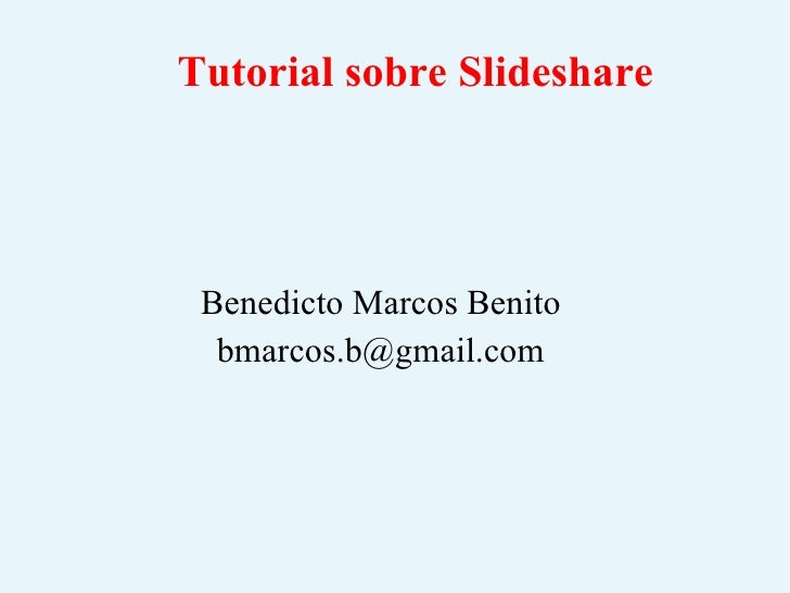 Tutorial sobre Slideshare Benedicto Marcos Benito [email_address]