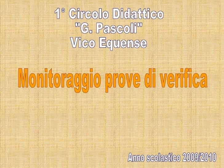"""1° Circolo Didattico """"G. Pascoli"""" Vico Equense Monitoraggio prove di verifica Anno scolastico 2009/2010"""