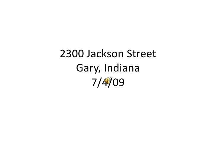 2300 Jackson Street Gary, Indiana 7/4/09<br />