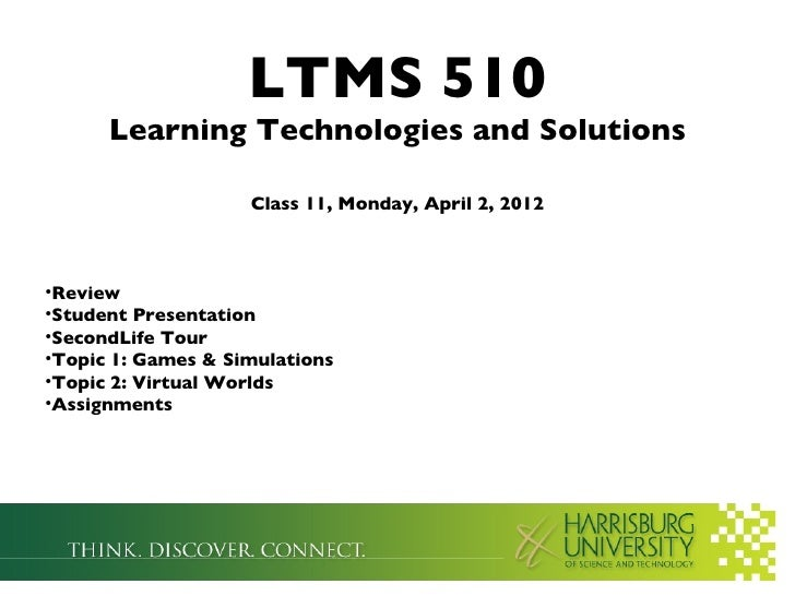 LTMS 510      Learning Technologies and Solutions                    Class 11, Monday, April 2, 2012•Review•Student Presen...