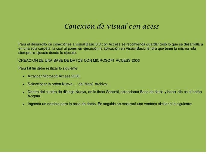 Conexión de visual con acess<br />Para el desarrollo de conexiones a visual Basic 6.0 con Access se recomienda guardar tod...