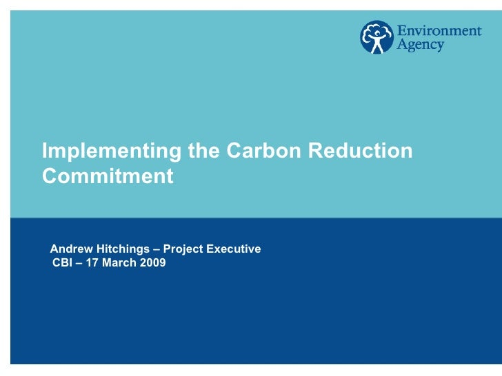 Implementing the Carbon Reduction Commitment Andrew Hitchings – Project Executive CBI – 17 March 2009