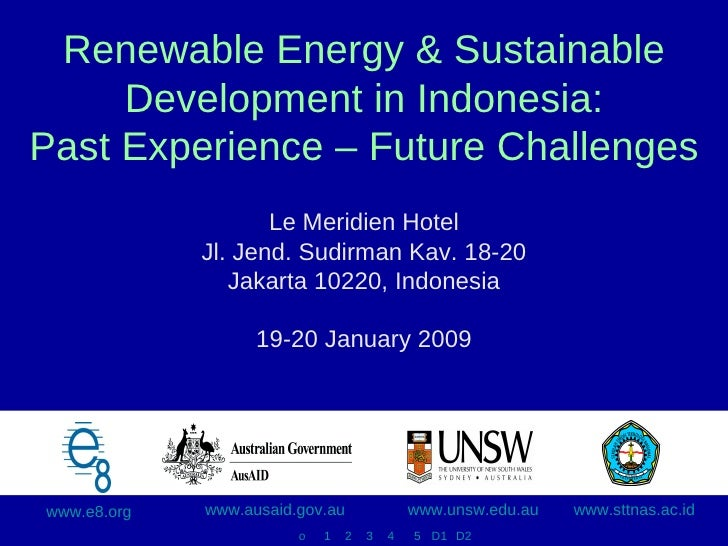 Renewable Energy & Sustainable Development in Indonesia: Past Experience – Future Challenges Le Meridien Hotel Jl. Jend. S...