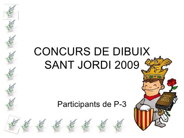 CONCURS DE DIBUIX SANT JORDI 2009 Participants de P-3
