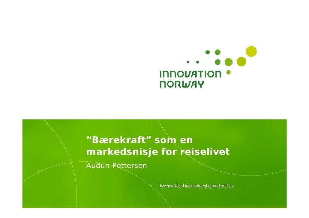 """""""Bærekraft"""" som en markedsnisje for reiselivet Audun Pettersen"""