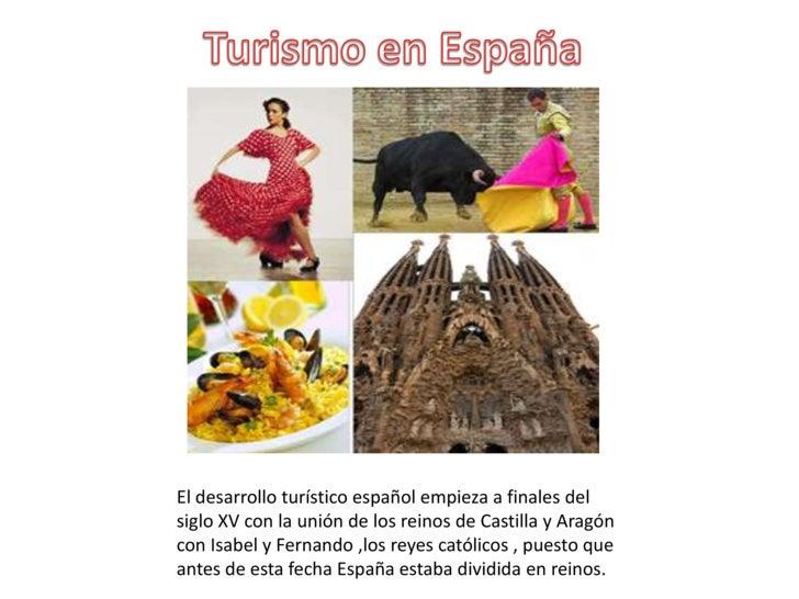 Turismo en España<br />El desarrollo turístico español empieza a finales del siglo XV con la unión de los reinos de Castil...