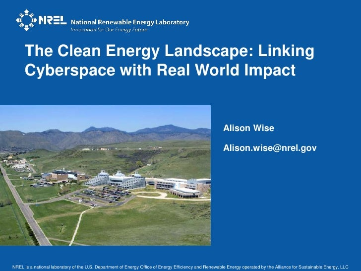 The Clean Energy Landscape: Linking Cyberspace with Real World Impact<br />Alison Wise<br />Alison.wise@nrel.gov<br />