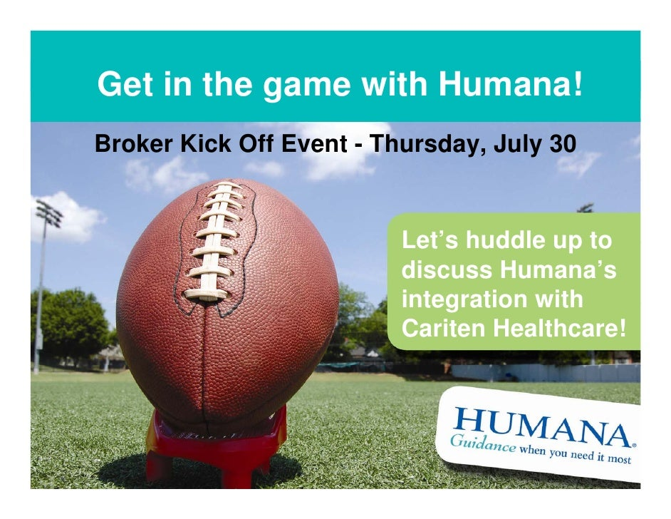 Get in the game with Humana! Broker Kick Off Event - Thursday, July 30                             Let's huddle up to     ...