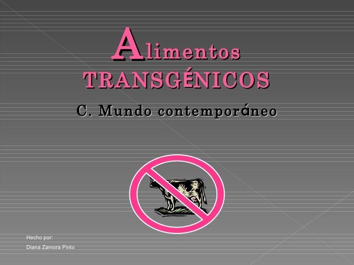 A limentos TRANSG É NICOS C. Mundo contempor á neo Hecho por: Diana Zamora Pinto