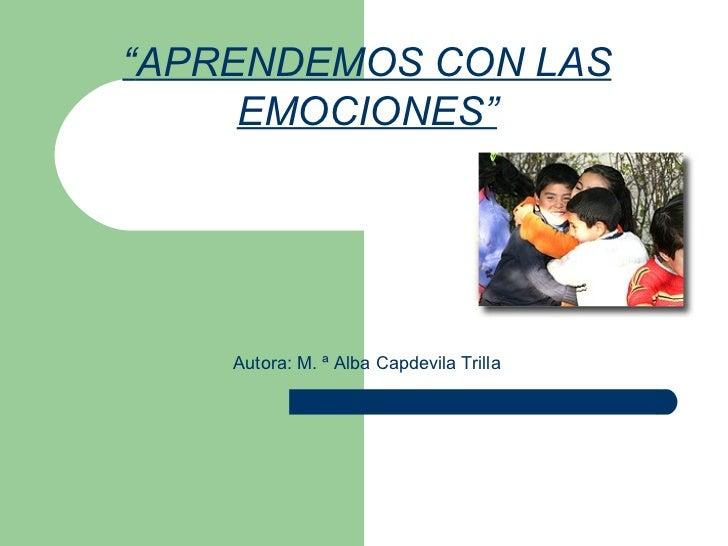 """"""" APRENDEMOS CON LAS EMOCIONES"""" Autora: M. ª Alba Capdevila Trilla"""