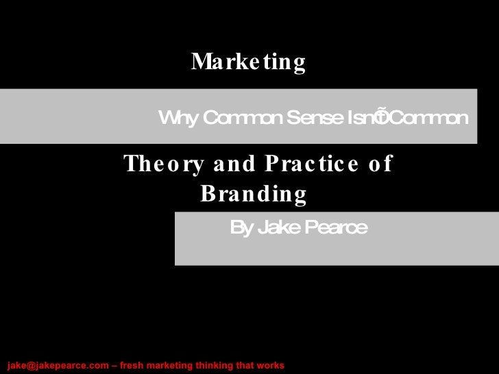 Marketing By Jake Pearce  Why Common Sense Isn't Common  Theory and Practice of Branding