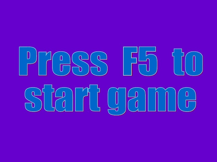 Start Here Press  F5  to start game Template Version 5