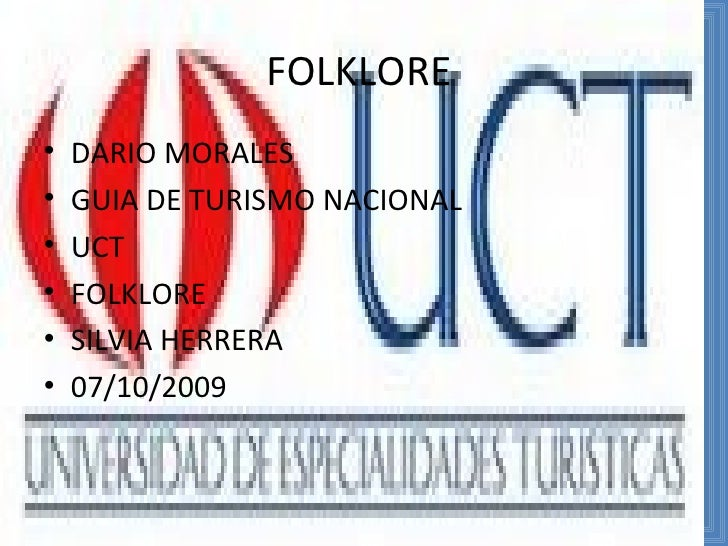 FOLKLORE  <ul><li>DARIO MORALES </li></ul><ul><li>GUIA DE TURISMO NACIONAL  </li></ul><ul><li>UCT </li></ul><ul><li>FOLKLO...