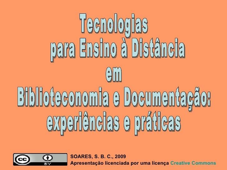 Tecnologias para Ensino à Distância  em  Biblioteconomia e Documentação:  experiências e práticas SOARES, S. B. C., 2009  ...