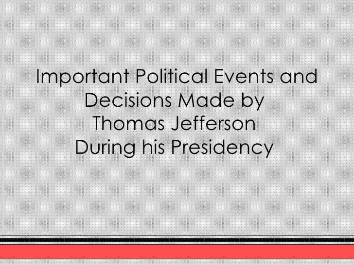 Important Political Events and Decisions Made by  Thomas Jefferson  During his Presidency