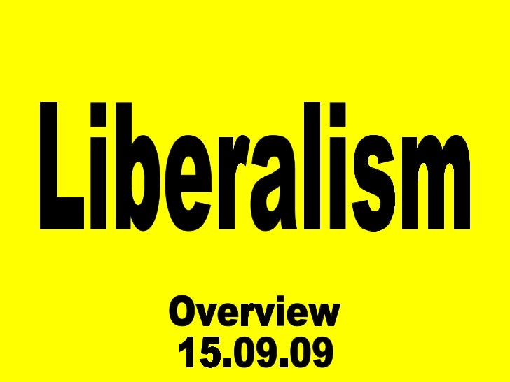 Liberalism Overview 15.09.09