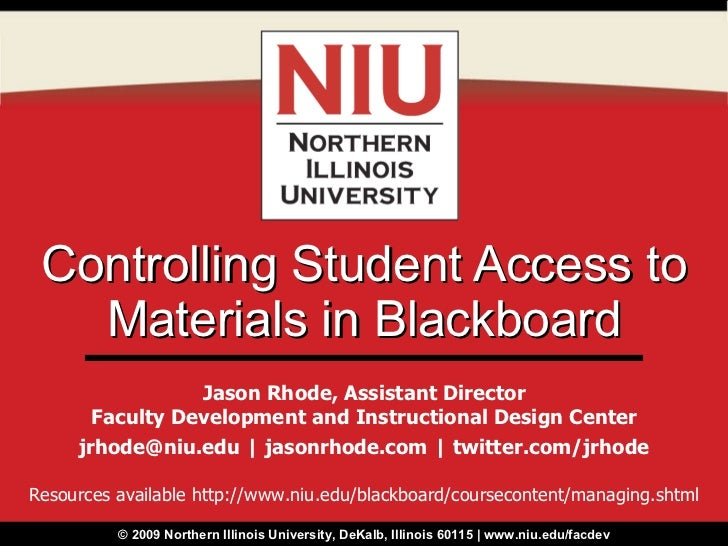 Controlling Student Access to Materials in Blackboard Jason Rhode, Assistant Director Faculty Development and Instructiona...