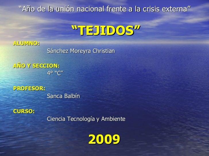 """"""" Año de la unión nacional frente a la crisis externa""""   """"TEJIDOS"""" <ul><li>ALUMNO: </li></ul><ul><li>Sánchez Moreyra Chris..."""