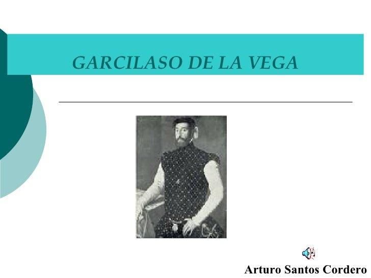 GARCILASO DE LA VEGA Arturo Santos Cordero