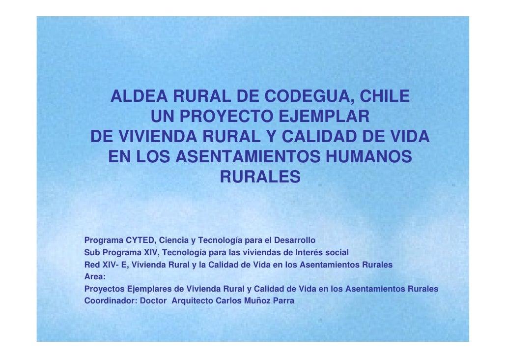 ALDEA RURAL DE CODEGUA, CHILE         UN PROYECTO EJEMPLAR  DE VIVIENDA RURAL Y CALIDAD DE VIDA    EN LOS ASENTAMIENTOS HU...